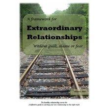 A Framework for Extraordinary Relationships without Guilt, Shame or Fear (paperback)
