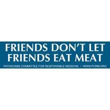 Friends Don't Let Friends Eat Meat Bumper Sticker