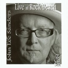 Live at Rock Beach (2 CD set) - John Lee Sanders